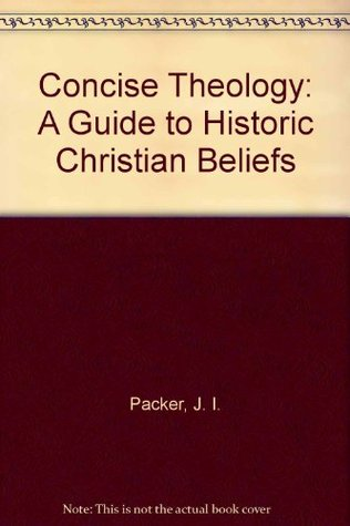 Concise Theology: A Guide to Historic Christian Beliefs  by  J.I. Packer