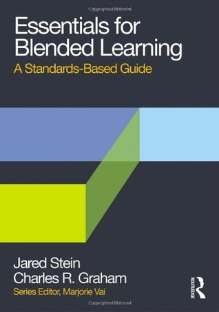 Essentials for Blended Learning: A Standards-Based Guide  by  Jared Stein