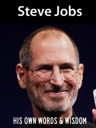 Steve Jobs: His Own Words and Wisdom  by  Steve Jobs