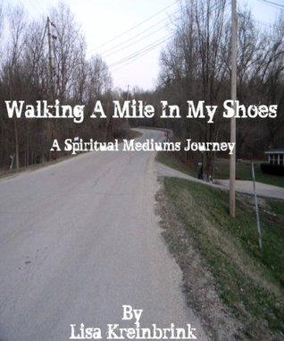Walking A Mile In My Shoes  by  Lisa Kreinbrink