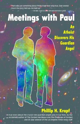 Meetings With Paul: An Atheist Discovers His Guardian Angel (Phil Krapf series)  by  Phillip H. Krapf
