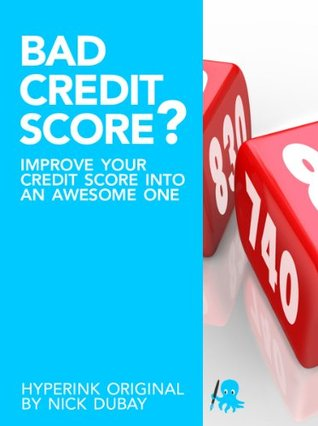 Bad Credit Score? Improve Your Credit Score Into An Awesome One  by  Nick Dubay