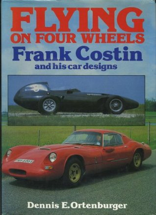 Flying On Four Wheels: Frank Costin And His Car Designs Dennis Ortenburger