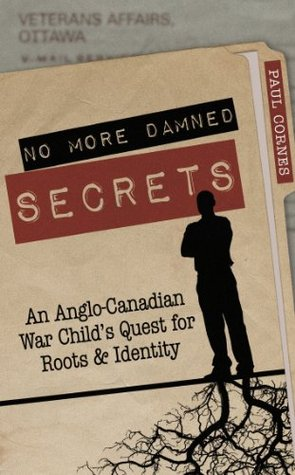 No More Damned Secrets: An Anglo-Canadian War Childs Quest for Roots and Identity. Paul Cornes Paul Cornes