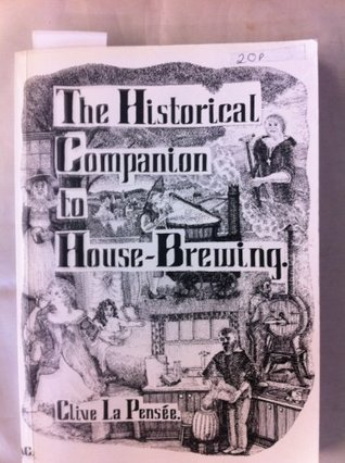 The Historical Companion to House Brewing  by  Clive La Pensee