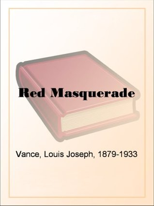 Red Masquerade: Being the Story of the Lone Wolfs Daughter  by  Louis Joseph Vance