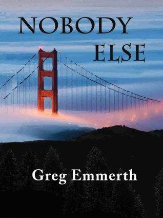 Nobody Else Greg Emmerth