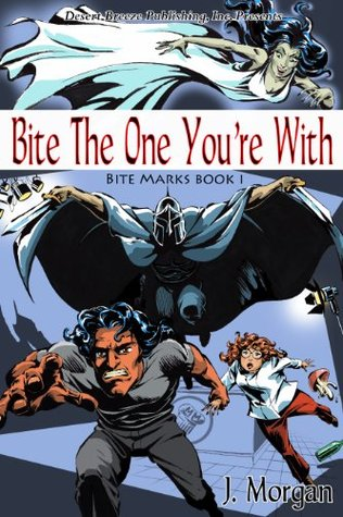 Bite Marks Book One: Bite the One Youre With  by  J. Morgan