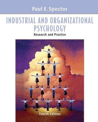Wie Industrial and Organizational Psychology: Research and Practice  by  Paul E. Spector