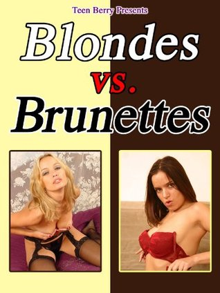 Blondes versus Brunettes  by  Teen Berry