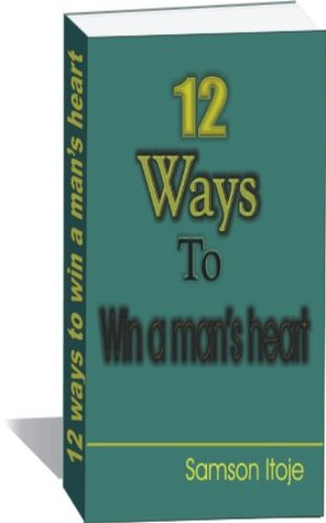 12 Ways To Win A Mans Heart Samson Itoje