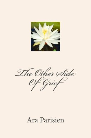 The Other Side Of Grief  by  Ara Parisien