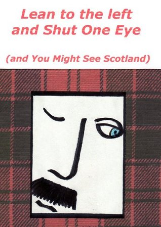 Lean to the Left and Shut One Eye and You Might See Scotland Anne McCardell