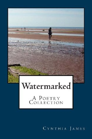 Watermarked - A Poetry Collection  by  Cynthia James