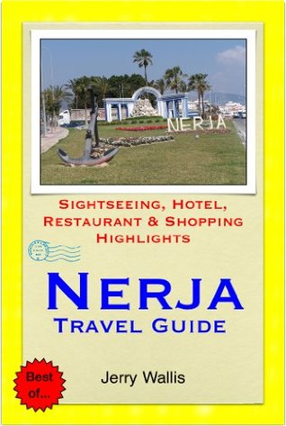 Nerja & Costa del Sol (East), Spain Travel Guide - Sightseeing, Hotel, Restaurant & Shopping Highlights Jerry Wallis