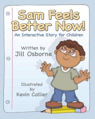 Sam Feels Better Now! An Interactive Story for Children Jill  Osborne
