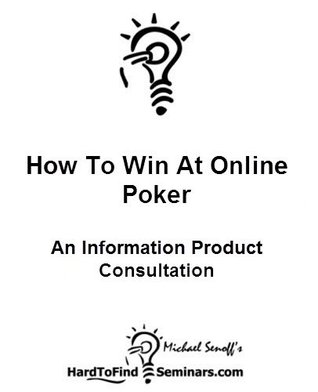 How To Win At Online Poker: An Information Product Consultation Michael Senoff