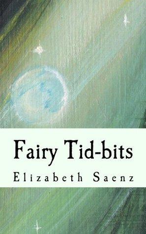 Fairy Tid-bits  by  Elizabeth Saenz