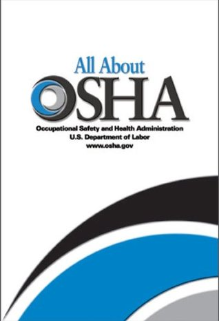 All About OSHA  by  Occupational Safety and Health Administration