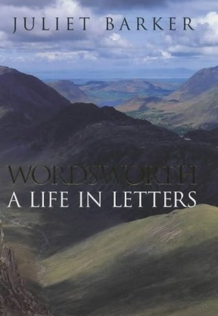 Wordsworth: A Life In Letters Juliet Barker