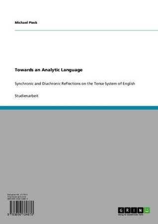 Towards an Analytic Language: Synchronic and Diachronic Reflections on the Tense System of English Michael Pieck