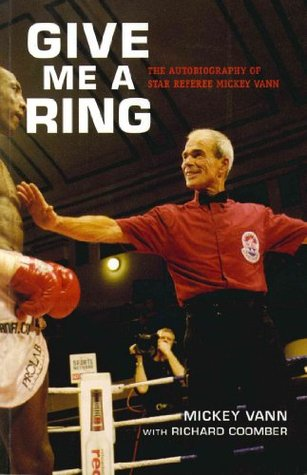 Give Me A Ring: The Autobiography of Star Referee Mickey Vann  by  Mickey Vann