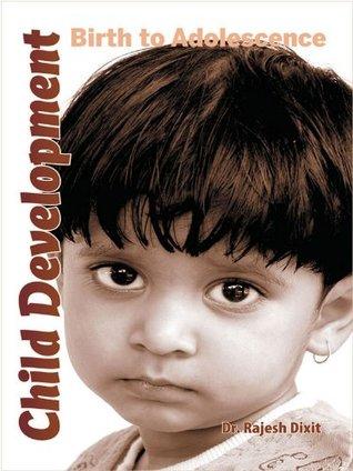 Child Development: Birth To Adolescence  by  Dr. Rajesh Dixit