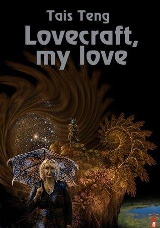 Lovecraft, My Love Tais Teng
