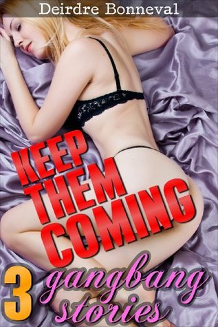 Keep Them Coming: 3 Gangbang Stories  by  Deirdre Bonneval