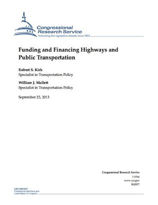 Funding and Financing Highways and Public Transportation  by  Robert S. Kirk