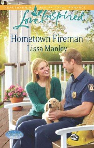 Hometown Fireman (Moonlight Cove - Book 4) Lissa Manley