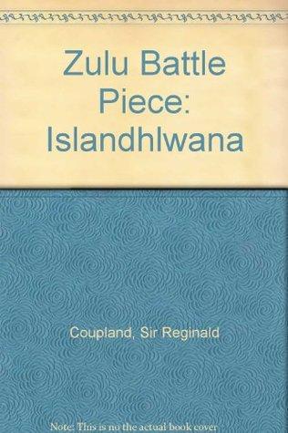 Zulu Battle Piece: Islandhlwana Sir Reginald Coupland