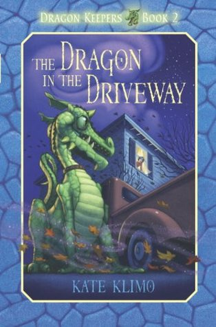 The Dragon in the Driveway (Dragon Keepers, #2) Kate Klimo