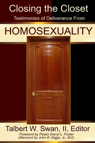 Closing the Closet: Testimonies of Deliverance from Homosexuality I.I. Talbert W. Swan