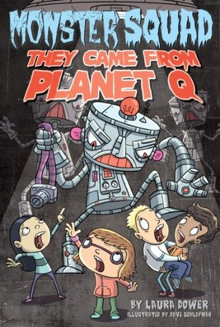 They Came From Planet Q (Monster Squad, #4) Laura Dower