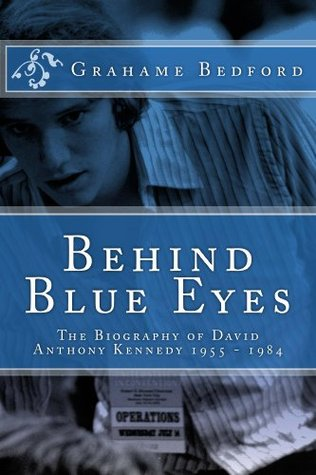 Behind Blue Eyes: The Biography of David Anthony Kennedy  by  Grahame Bedford