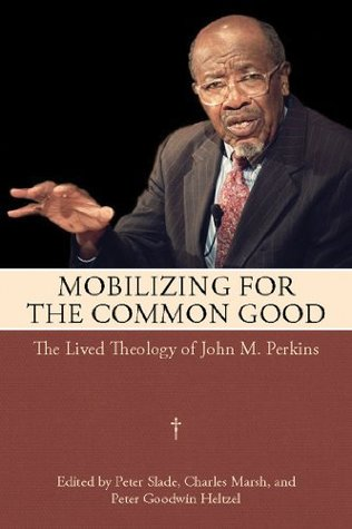 Mobilizing for the Common Good: The Lived Theology of John M. Perkins  by  Peter Slade