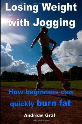Losing Weight with Jogging - How Beginners Can Quickly Burn Fat: From Equipment to Correct Nutrition  by  Andreas Graf