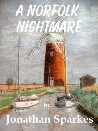 A Norfolk Nightmare Jonathan Sparkes