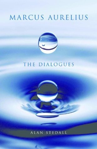 Marcus Aurelius - The Dialogues  by  Alan Stedall