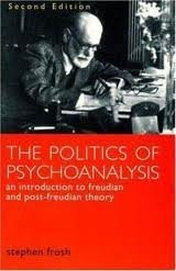 The Politics Of Psychoanalysis: An Introduction To Freudian And Post Freudian Theory  by  Stephen Frosh
