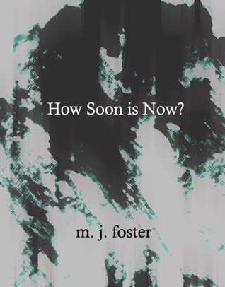 How Soon is Now? M.J. Foster