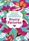 Pretty Patterns: Creative Colouring for Grown-ups (Creative Colouring/Grown Ups)