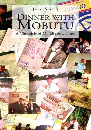Dinner with Mobutu : A Chronicle of My Life and Times Jake Smith