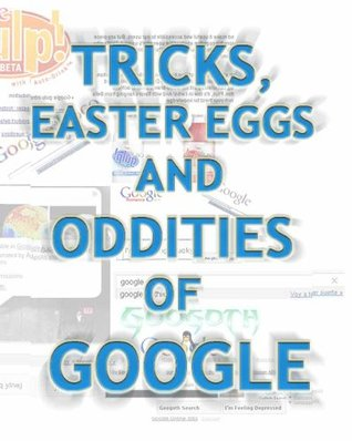Tricks, Easter Eggs and Oddities of Google  by  David Prat