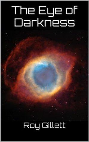 The Eye of Darkness  by  Roy Gillett