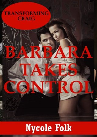 Barbara Takes Control: An Erotic Romance Story Nycole Folk