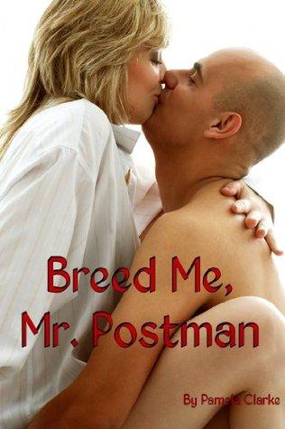 Breed Me, Mr. Postman Pamela Clarke
