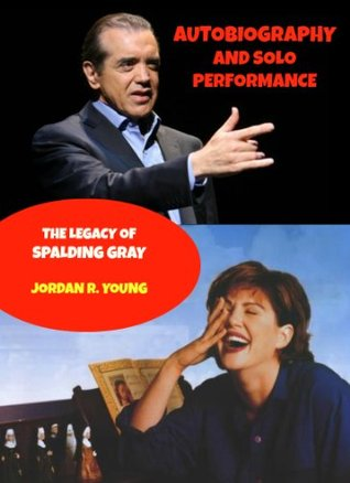 Autobiography and Solo Performance: The Legacy of Spalding Gray (Past Times Solo Performance Series)  by  Jordan Young