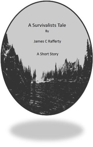 A Survivalists Tale James Rafferty